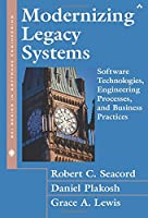 Modernizing Legacy Systems: Software Technologies, Engineering Processes, and Business Practices (SEI Series in Software Engineering)