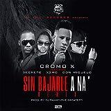 Sin Bajarle A Na (feat. Secreto 'El Famoso Biberon', Cromo X & Don Miguelo)
