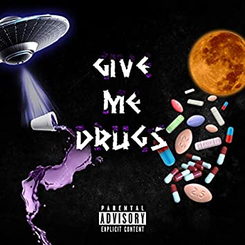 Give Me Drugs