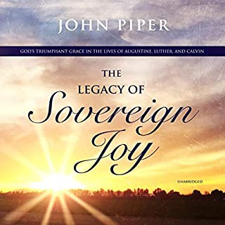 The Legacy of Sovereign Joy     God's Triumphant Grace in the Lives of Augustine, Luther, and Calvin              Written by:                                                                                                                                 John Piper                               Narrated by:                                                                                                                                 Bob Souer                      Length: 3 hrs and 38 mins     Not rated yet     Overall 0.0