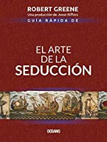 Guía rápida de El arte de la seducción / Quick Guide to The Art of Seduction