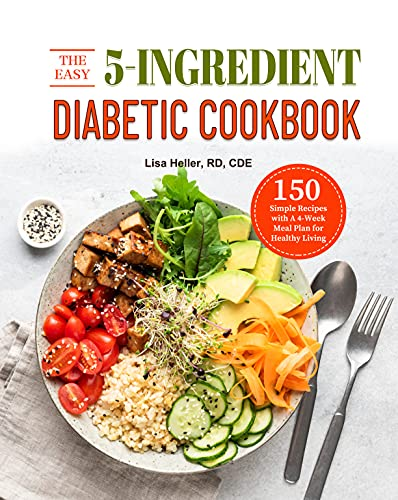 The Easy 5-Ingredient Diabetic Cookbook: 150 Simple Recipes with A 4-Week Meal Plan for Healthy Living