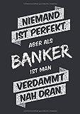 Niemand ist perfekt, aber als Banker ist man verdammt nah dran: Notizbuch im Format A5, Notizheft als lustiges Geschenk zum Geburtstag oder zu ... Freund oder Kollegen mit dem Beruf Banker