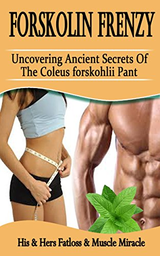 Forskolin Frenzy: Uncovering Ancient Secrets Of The Coleus Forskohlii Plant: His & Hers Fatloss & Muscle Miracle (English Edition)