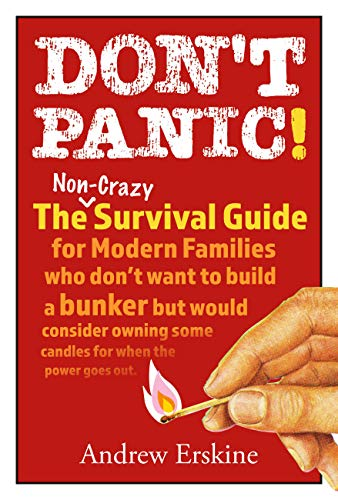 Don't Panic! The Non-Crazy Survival Guide For Modern Families: The non-crazy survival guide for modern families who don't want to build a bunker but would ... owning some candles for when the pow