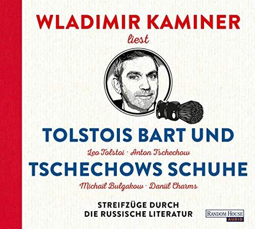 Tolstois Bart und Tschechows Schuhe: Streifzüge durch die russische Literatur