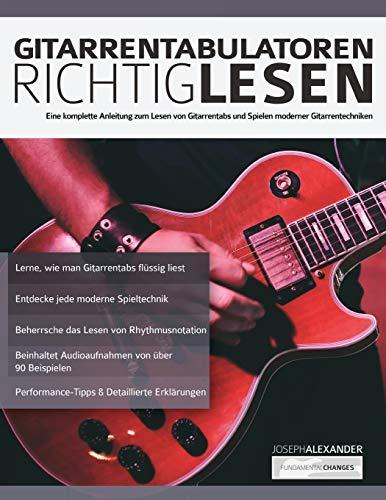 Gitarrentabulatoren Richtiglesen: Eine vollständige Anleitung zum Lesen der Gitarrentabulatur und zum Durchführen moderner Gitarrentechniken (Tabulatur der Gitarre liest, Band 1)