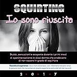 Squirting - Io sono riuscita (Italian Edition)