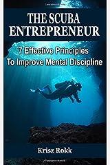 The Scuba Entrepreneur: 7 Effective Principles To Improve Mental Discipline Taschenbuch