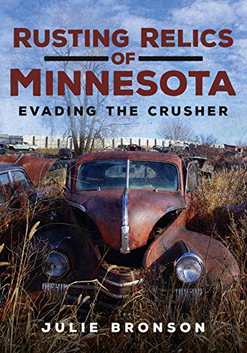 Rusting Relics of Minnesota: Evading the Crusher (America Through Time)