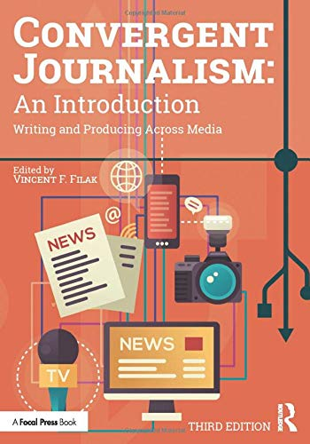 Compare Textbook Prices for Convergent Journalism: An Introduction: Writing and Producing Across Media 3 Edition ISBN 9780367336189 by Filak, Vincent F.