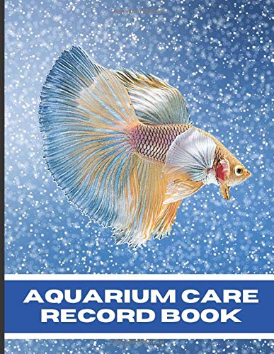 Aquarium Care Record Book: Keep Your Freshwater or Salt Water Aquascape Aquarium & Fish in Excellent Condition Using This Day by Day Record Keeping Book