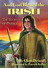 And God Blessed the Irish: The Story of Patrick by Christ Driscoll (2007-01-02)