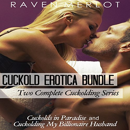 Cuckold Erotica Bundle: Two Complete Cuckolding Series: Cuckolds in Paradise and Cuckolding My Billionaire Husband audiobook cover art