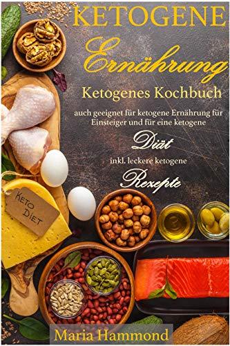 Ketogene Ernährung: Ketogenes Kochbuch auch geeignet für ketogene Ernährung für Einsteiger und für eine ketogene Diät inkl. leckere ketogene Rezepte