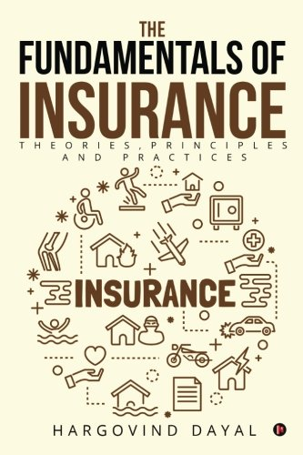 The Fundamentals of Insurance: Theories, Principles and Practices PDF Books