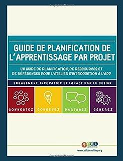 Guide de planification de l'apprentissage par projet: Un guide de planification, de ressources et de references pour l'atelier d'introduction de l'APP