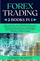 Forex Trading: 2 Books in 1: Master the Financial Market and Start Investing in Bitcoin. Learn Effective Strategies to Maximize your Profits. Discover the Right Mindset to Make Money