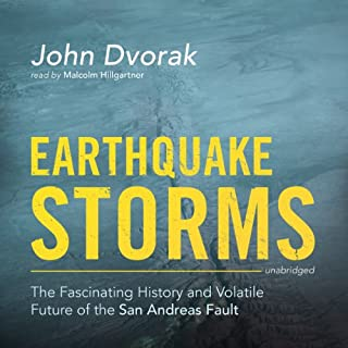 Earthquake Storms     The Fascinating History and Volatile Future of the San Andreas Fault              By:                                                                                                                                 John Dvorak                               Narrated by:                                                                                                                                 Malcolm Hillgartner                      Length: 8 hrs and 49 mins     1 rating     Overall 5.0