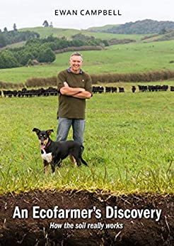 [Ewan Campbell]のAn Ecofarmer's Discovery: How the soil really works (English Edition)
