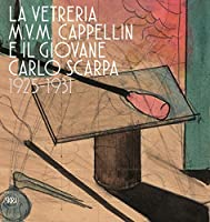 The M.V.M. Cappellin Glassworks and the Young Carlo Scarpa 1925-1931