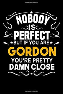 Nobody Is Perfect But If You Are GORDON You're Pretty Damn Close: Notebook / Journal / Diary, Notebook Writing Journal ,6x9 ... Notebook/Journal Gift,Last name Notebook