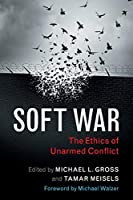 Soft War: The Ethics of Unarmed Conflict