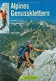 Alpines Genussklettern. 45 Routen zwischen Allgäu und Salzburg