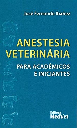Anestesia Veterinária Para Acadêmicos e Iniciantes