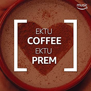 Ektu Coffee, Ektu Prem