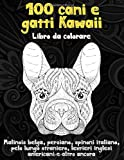 100 cani e gatti Kawaii - Libro da colorare - Malinois belga, persiano, spinoni italiano, pelo lungo straniero, levrieri inglesi americani e altro ancora 🐩 🐹 🐶 🐱 🐭