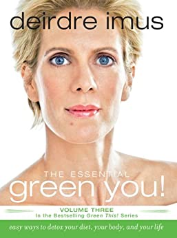 The Essential Green You: Easy Ways to Detox Your Diet, Your Body, and Your Life (Green This! Book 3) by [Deirdre Imus]