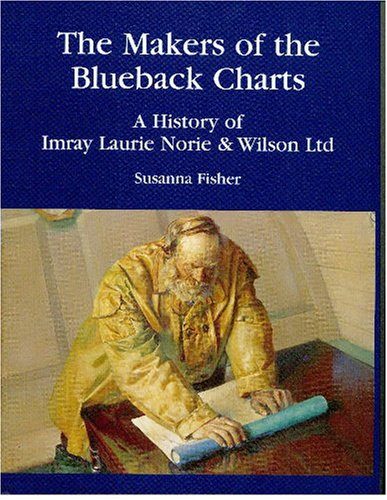 The Makers of the Blueback Charts: A History of Imray Laurie Norie & Wilson Ltd