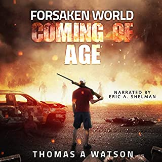 Forsaken World: Coming of Age                   By:                                                                                                                                 Thomas A. Watson                               Narrated by:                                                                                                                                 Eric A. Shelman                      Length: 9 hrs and 36 mins     1 rating     Overall 5.0