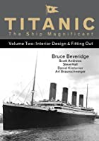 Titanic the Ship Magnificent: Interior Design & Fitting Out