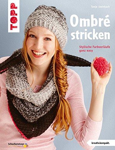 Ombré stricken (kreativ.kompakt.): Stylische Farbverläufe ganz easy