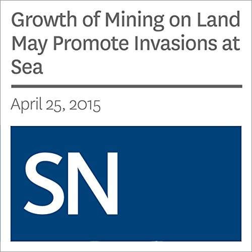 Growth of Mining on Land May Promote Invasions at Sea audiobook cover art