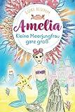 AMELIA - Kleine Meerjungfrau ganz groß: Kinderbuch ab 6 Jahren mit farbigen Illustrationen