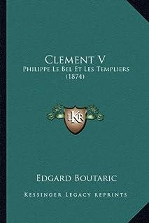 Clement V: Philippe Le Bel Et Les Templiers (1874)