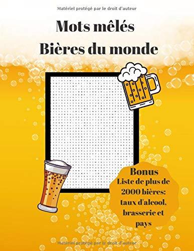 Mots mêlés Bières du monde Bonus liste de plus de 2000 bières: taux d'alcool, brasserie et pays: Grand format | Augmenter vos connaissances sur les bières