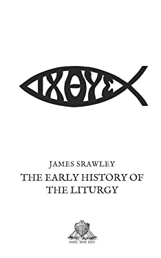 The Early History of the Liturgy (Nihil Sine Deo)