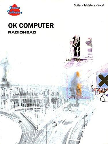 Radiohead -- Ok Computer: Guitar/Tablature/Vocal (Guitar Tab Edition)