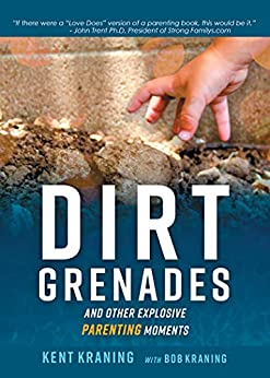 Dirt Grenades and Other Explosive Parenting Moments by [Kent Kraning]