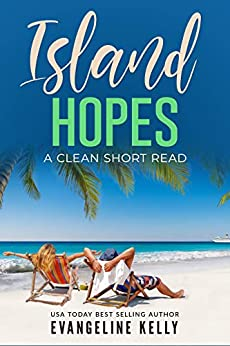 Island Hopes: A Clean Short Read (Vacation Romance Book 3) by [Evangeline  Kelly]