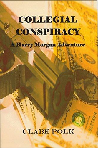 Book: Collegial Conspiracy - A Harry Morgan Adventure (The Adventures of Harry Morgan Book 1) by Clabe Polk
