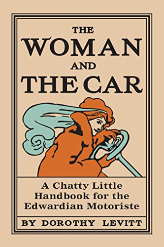 The Woman and the Car: A Chatty Little Handbook for the Edwardian Motoriste (Old House) (English Edition)