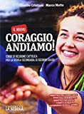 Il nuovo Coraggio andiamo. Corso di religione cattolica. Vol. unico. Per le Scuole superiori. Con ebook. Con espansione online
