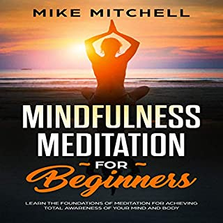 Mindfulness Meditation for Beginners: Learn the Foundations of Meditation for Achieving Total Awareness of Your Mind and Body audiobook cover art