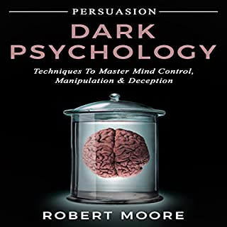 Persuasion: Dark Psychology - Techniques to Master Mind Control, Manipulation & Deception (Persuasion, Influence, Mind Control) audiobook cover art