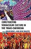 Constructing Vernacular Culture in the Trans-Caribbean (Caribbean Studies)